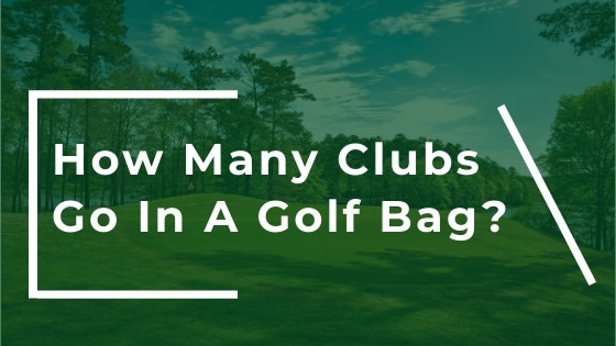 how many clubs go in a golf bag